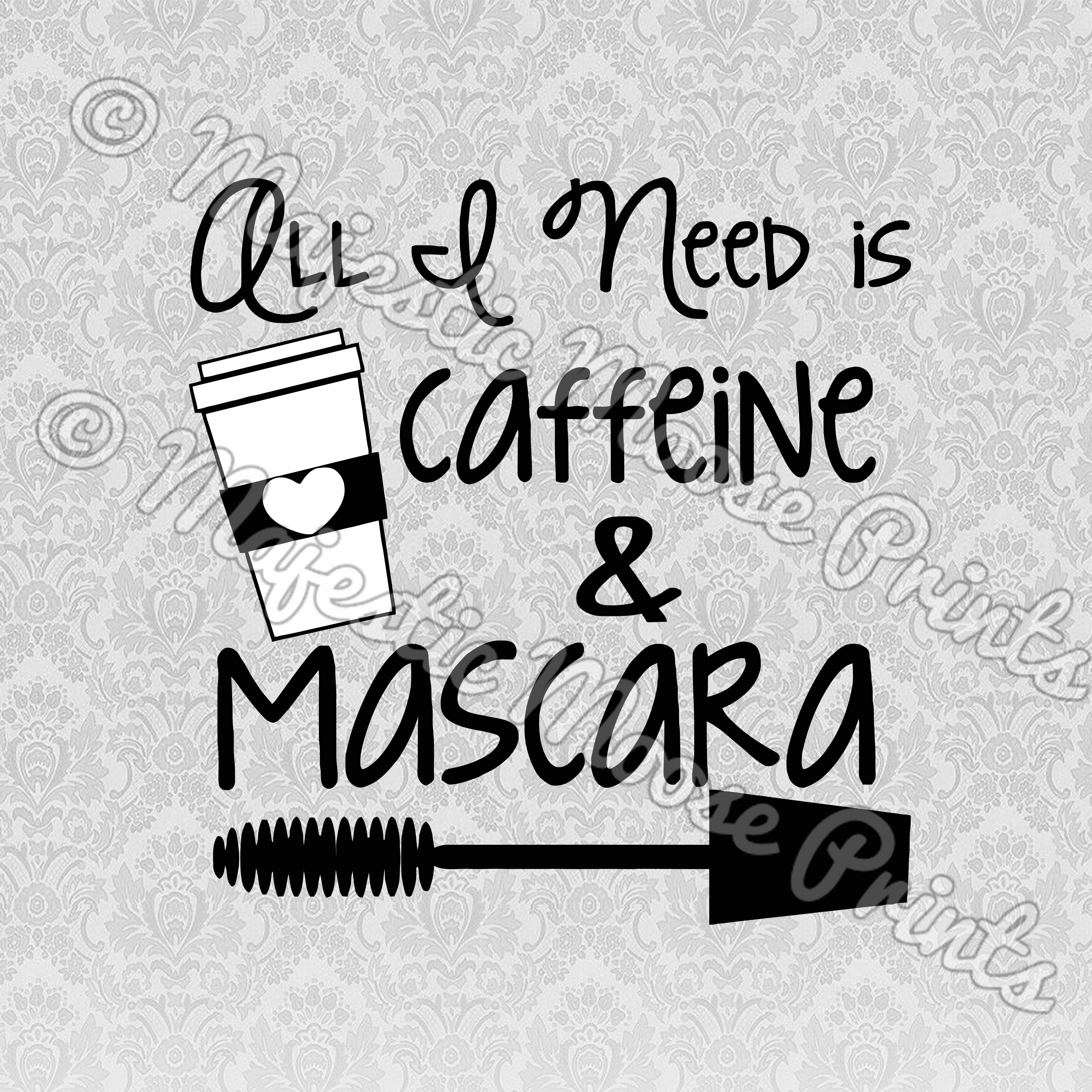 Mascara Quotes Majestic Moose Prints  All I Need Is Caffeine And Mascara Svg