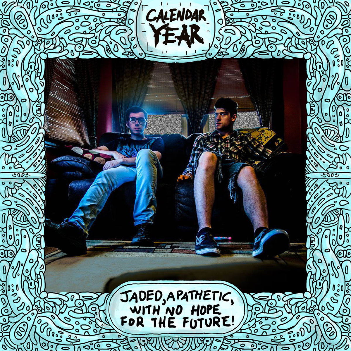 Calendar Year - Jaded, Apathetic, with No Hope for The Future!