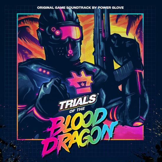 Trials of the Blood Dragon (Original Game Soundtrack by Power Glove)