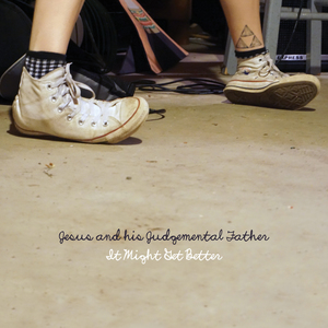 Jesus and his Judgemental Father - It Might Get Better LP / CD
