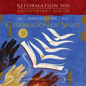 Reformation 500 Anniversary Album: Martin Luther - Celebration of Spirit