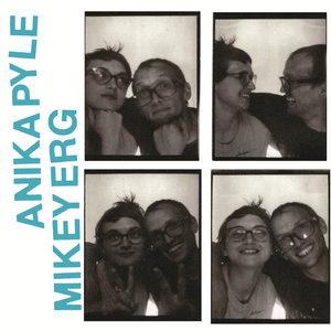 Anika Pyle / Mikey Erg -