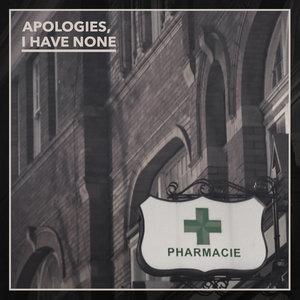 Apologies I Have None - Pharmacie