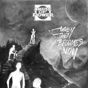 ABUSE OF POWER ´When Now Becomes Then´ [7
