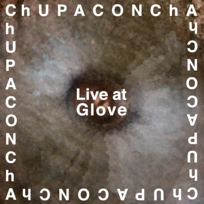 (Digital) ChUPACONChA - Live at Glove