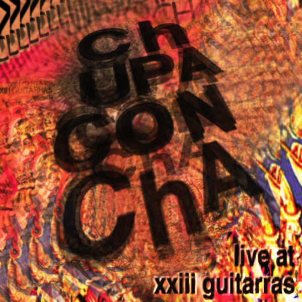 ChUPACONChA - Live at XXIII Guitarras