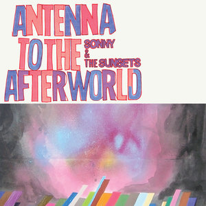 Sonny and the Sunsets - Antenna To The Afterworld LP