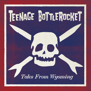 Teenage Bottlerocket - Tales From Wyoming LP