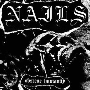 Nails - Obscene Humanity 7