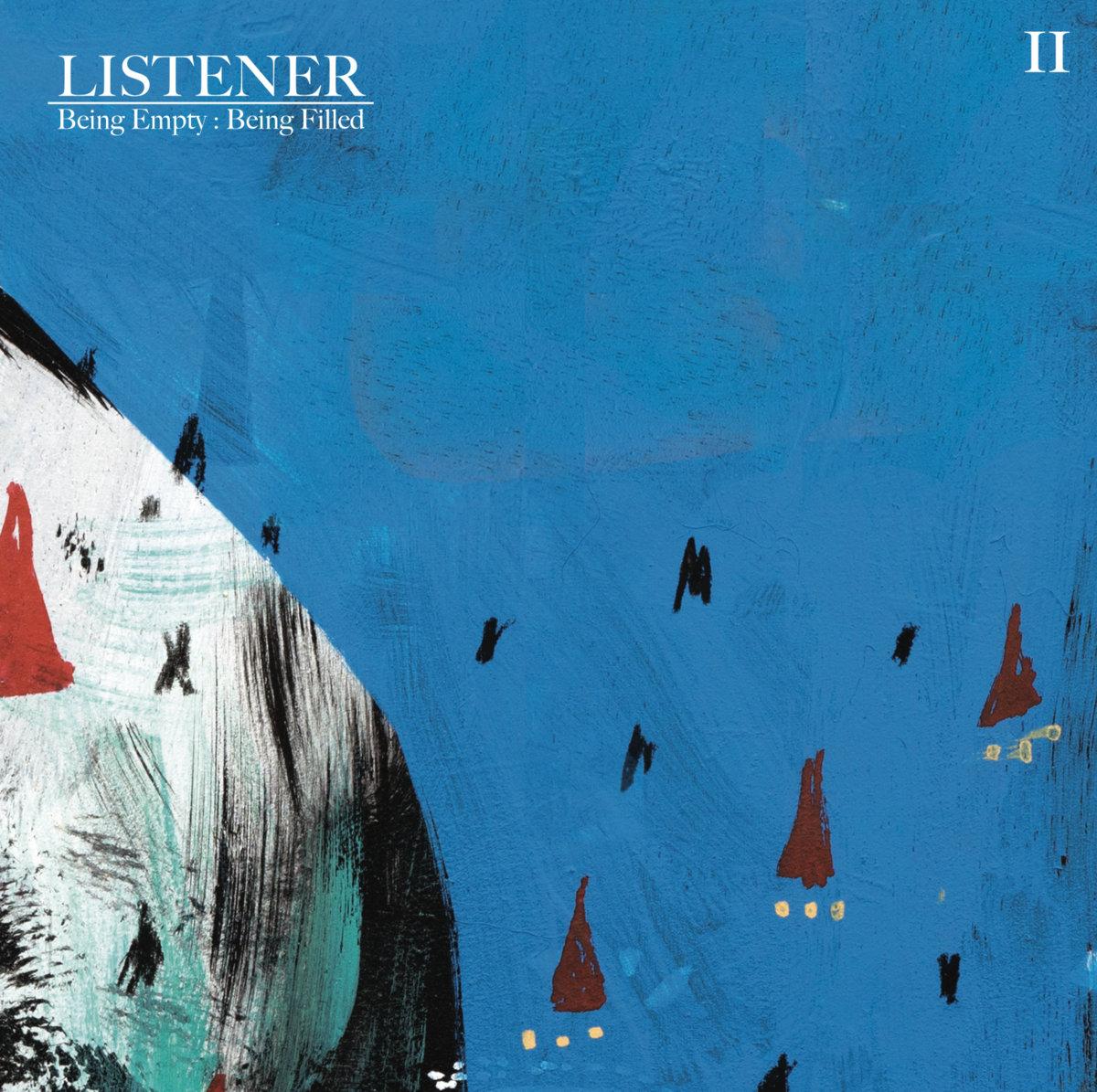 Listener - Being Empty : Being Filled Vol. II