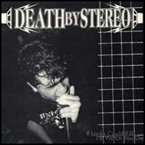Death By Stereo - If Looks Could Kill I'd Watch You Die LP