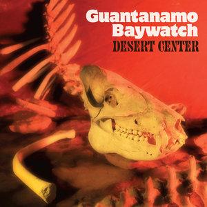 Guantanamo Baywatch - Desert Center LP