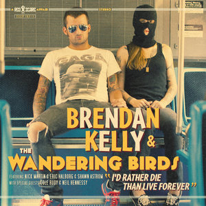 Brendan Kelly & The Wandering Birds - I'd Rather Die Than Live Forever LP
