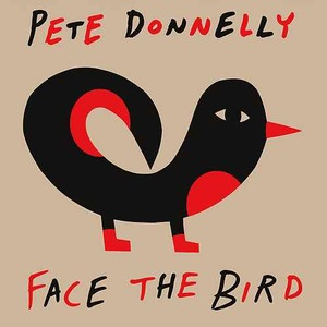 Pete Donnelly: Face The Bird