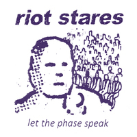 Riot Stares - Let the Phase Speak