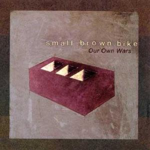 SMALL BROWN BIKE -Our Own Wars