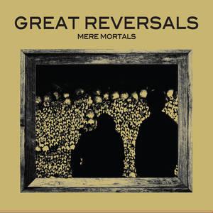 GREAT REVERSALS - Mere Mortals