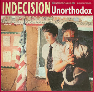 Indecision - Unorthodox (remastered)