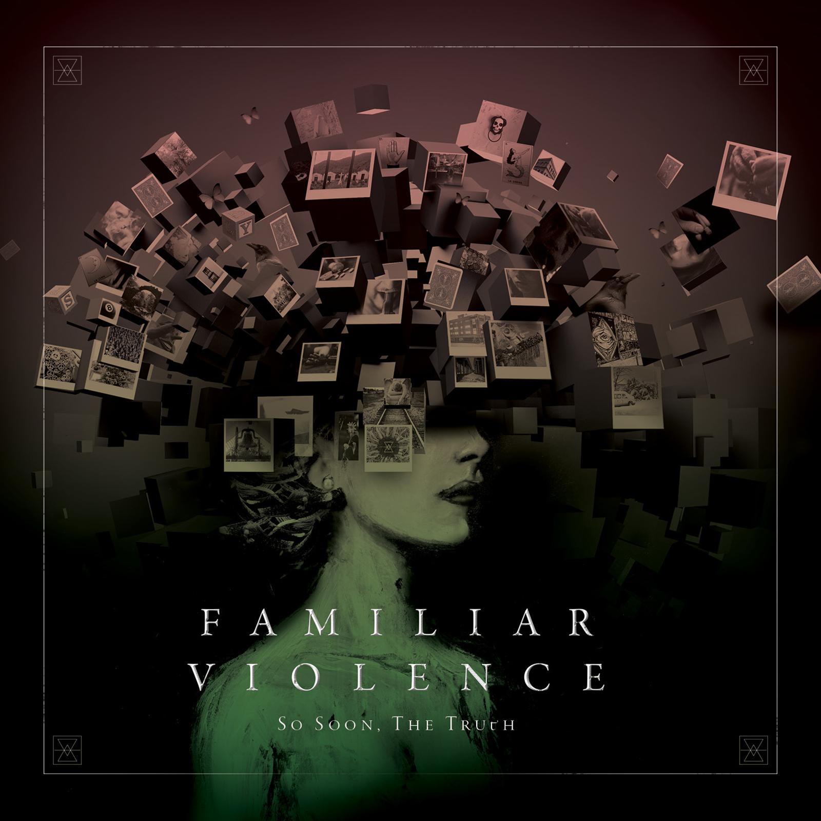 So Soon, The Truth - 'Familiar Violence'