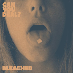 Bleached - Can You Deal 12