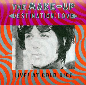 The Make Up - Destination: Love; LIVE! At Cold Rice LP