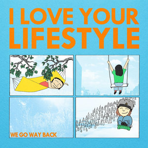 I Love Your Lifestyle - We Go Way Back LP