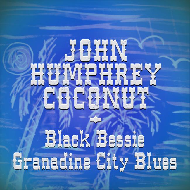John Humphrey Coconut - Black Bessie / Granadine City Blues