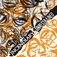 INCENDIARY / UNRESTRAINED - split