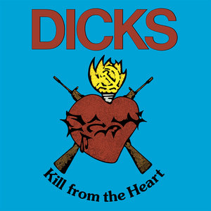 The Dicks - Kill from the Heart LP