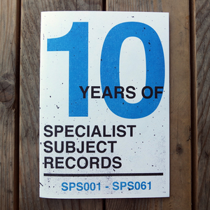 10 Years of Specialist Subject Records: SPS001-SPS061 zine
