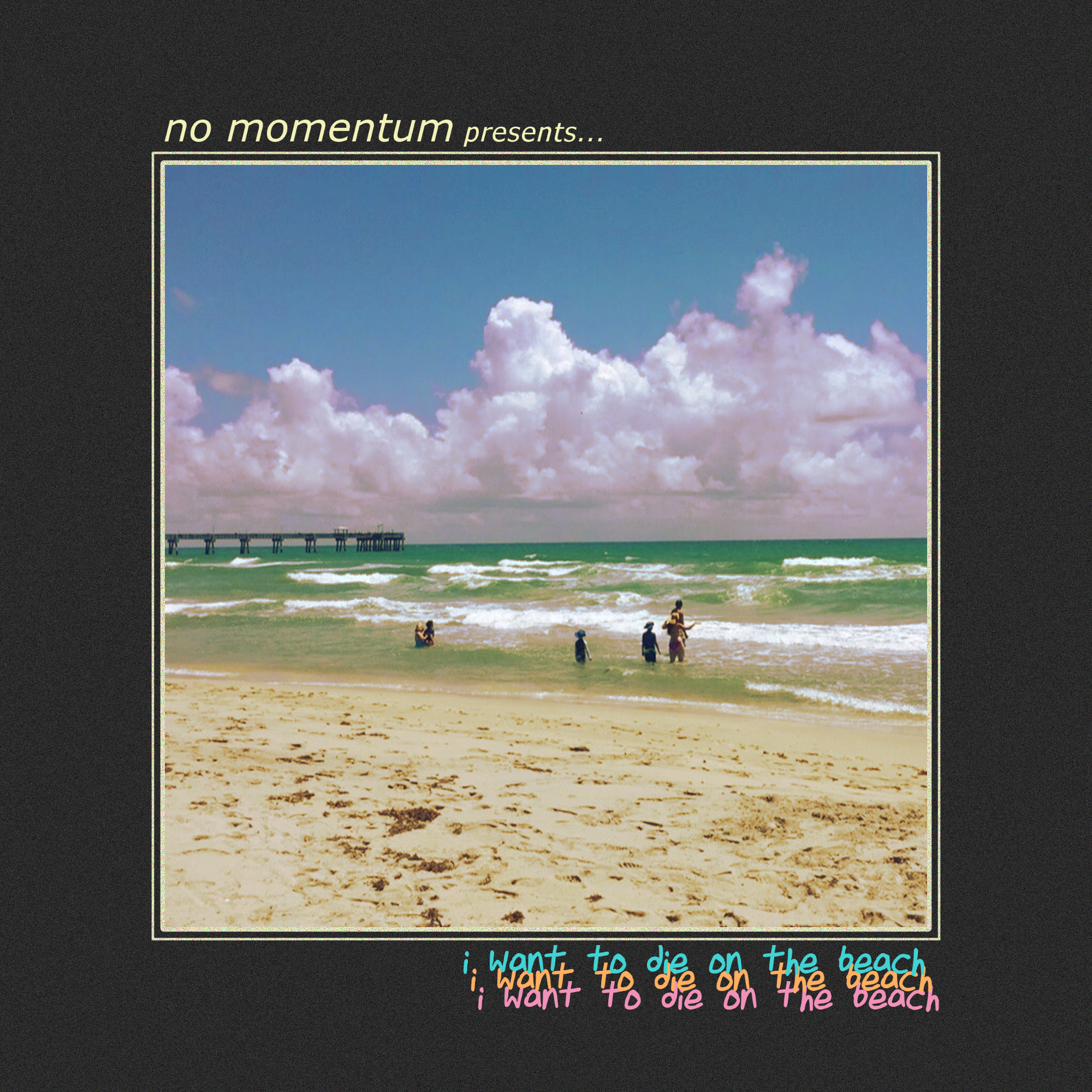 No Momentum - I Want to Die on the Beach