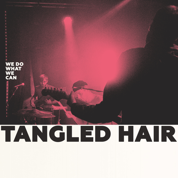 Tangled Hair - We Do What We Can LP / CD