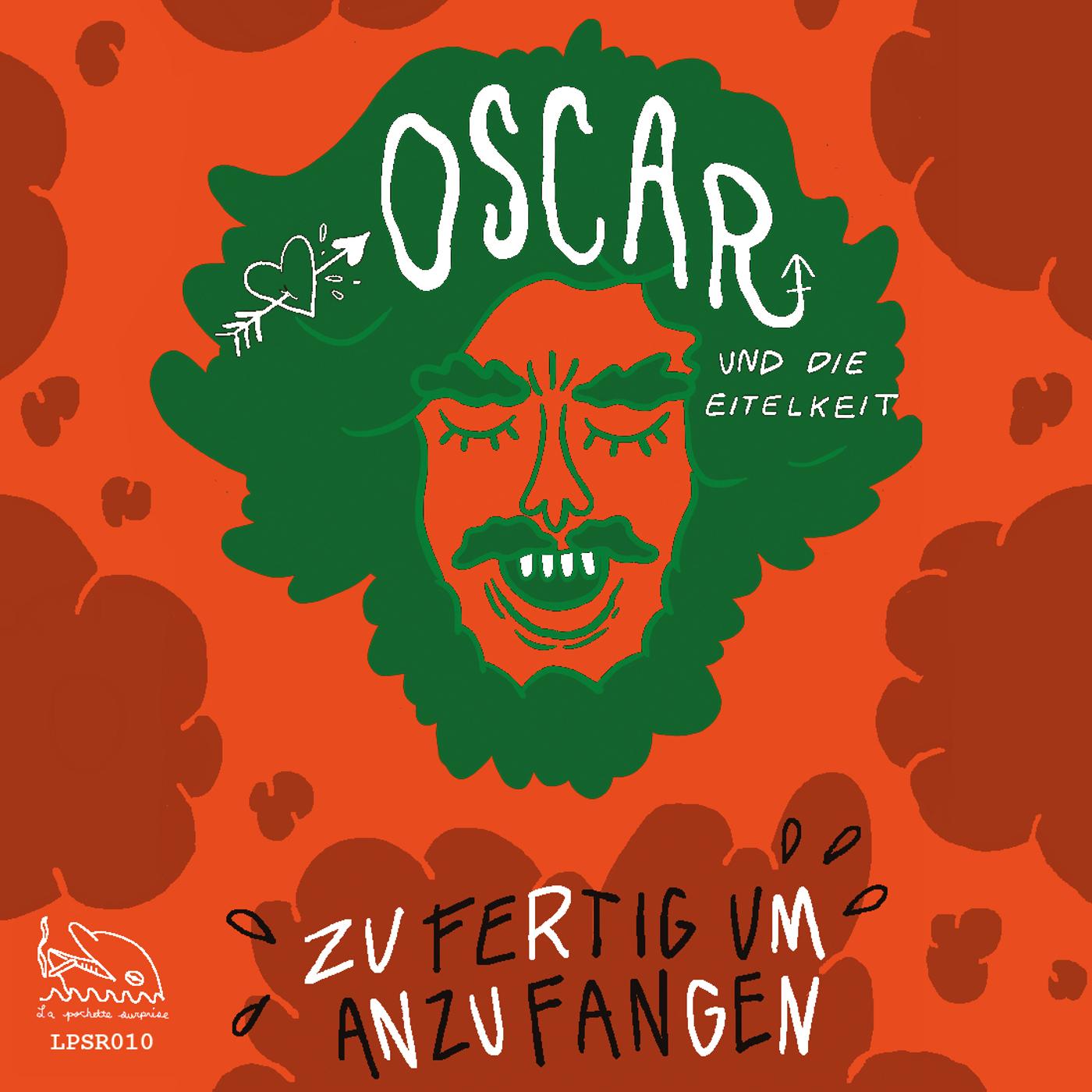 Oscar & die Eitelkeit - Zu Fertig Um Anzufangen