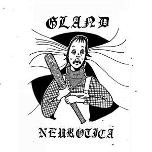 Gland - Neurotica