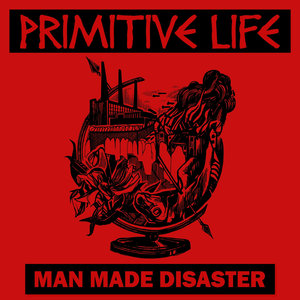 PRIMITIVE LIFE ´Man Made Disaster´