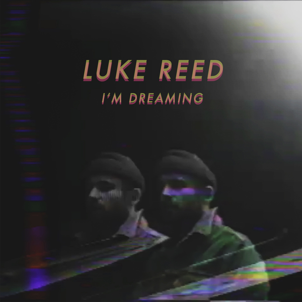 Luke Reed – I'm Dreaming