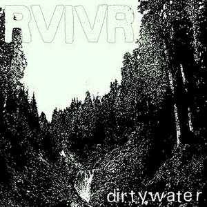 RVIVR - Dirty Water