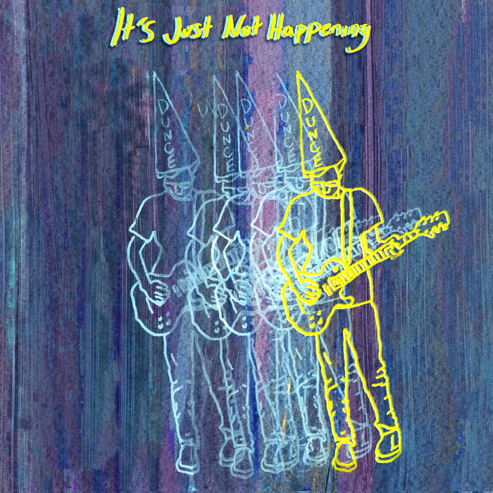 Dunce Cap - It's Just Not Happening