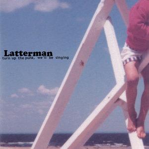 Latterman - Turn Up The Punk, We'll Be Singing