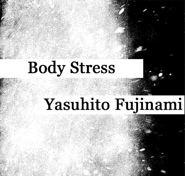 Body Stress / Yasuhito Fujinami