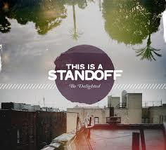 This Is A Standoff - Be Delighted