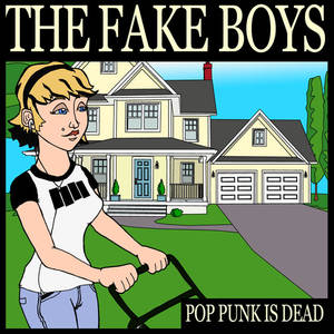 The Fake Boys - Pop Punk Is Dead