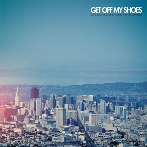 Get Off My Shoes - Let's Not Rush Out And Tell The World