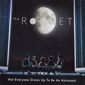 The Rocket - Not Everyone Grows Up To Be An Astronaut