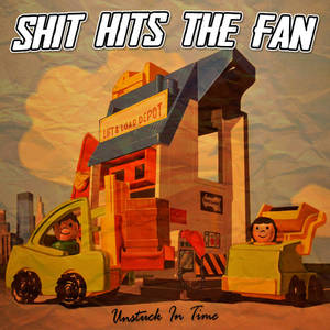Shit Hits The Fan - Unstuck In Time