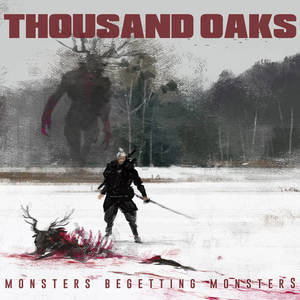 Thousand Oaks - Monsters Begetting Monsters