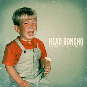 Head Honcho - On the Wings of a Brick