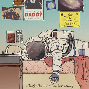Prince Daddy & the Hyena - I Thought You Didn't Even Like Leaving LP
