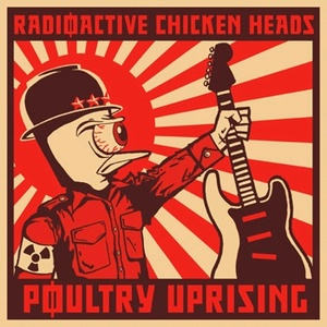 Radioactve Chicken Heads - Poultry Uprising CD