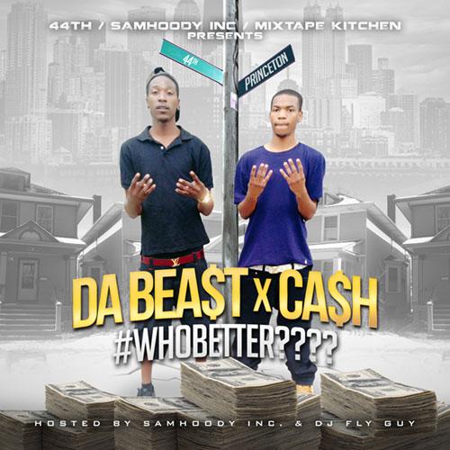 Da Beast & Ca$h - #WhoBetter????